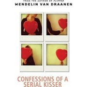 Confessions of a Serial Kisser by Wendelin Van Draanen