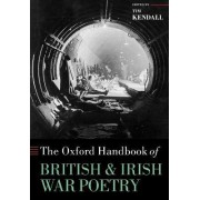 The Oxford Handbook of British and Irish War Poetry by Professor of English Tim Kendall