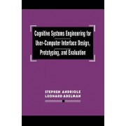 Cognitive Systems Engineering for User-Computer Interface Design, Prototyping and Evaluation by Stephen J. Andriole