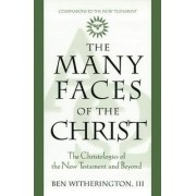 The Many Faces of the Christ by Ben Witherington