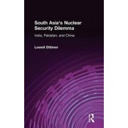 South Asia's Nuclear Security Dilemma by Lowell Dittmer