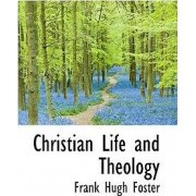 Christian Life and Theology by Frank Hugh Foster