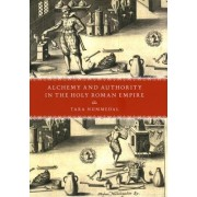 Alchemy and Authority in the Holy Roman Empire by Tara Nummedal