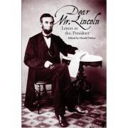 Dear Mr. Lincoln by Harold Holzer