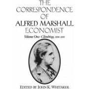 The Correspondence of Alfred Marshall, Economist: v. 1 by Alfred Marshall