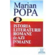 Istoria literaturii Romane de azi pe maine vol 1 - Marian Popa