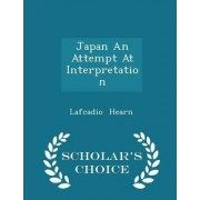Japan an Attempt at Interpretation - Scholar's Choice Edition by Lafcadio Hearn