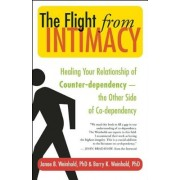 The Flight from Intimacy: Healing Your Relationship of Counter-Dependence - The Other Side of Co-Dependency