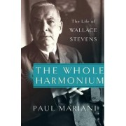 The Whole Harmonium: The Life of Wallace Stevens by Paul Mariani