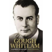 Gough Whitlam: A Moment in History by Jenny Hocking