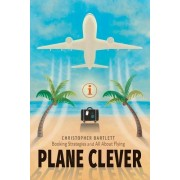 Plane Clever: Booking Strategies and All about Flying