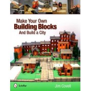 Make Your Own Building Blocks and Build a City by Jim Covell
