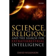 Science, Religion, and the Search for Extraterrestrial Intelligence by David Wilkinson