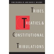 Tribes, Treaties and Constitutional Tribulations by Vine Deloria