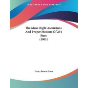 The Mean Right Ascensions and Proper Motions of 254 Stars (1901) by Henry Brown Evans