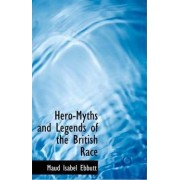 Hero-Myths and Legends of the British Race by Maud Isabel Ebbutt