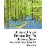 Christmas Eve and Christmas Day by Hale Edward Everett