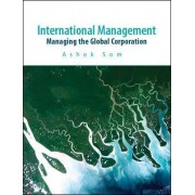 International Management: Managing the Global Corporation by Ashok Som
