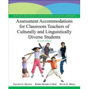 Assessment Accommodations for Classroom Teachers of Culturally and Linguistically Diverse Students by Socorro G. Herrera