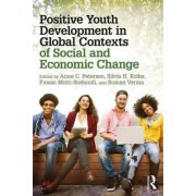 Positive Youth Development in Global Contexts of Social and Economic Change by Anne C. Petersen