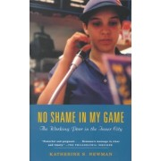 No Shame in My Game by Katherine S. Newman