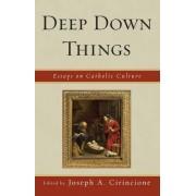 Deep Down Things by Joseph A. Cirincione
