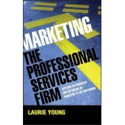 Marketing the Professional Services Firm by Laura Mazur
