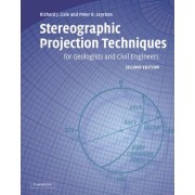 Stereographic Projection Techniques for Geologists and Civil Engineers by Richard J. Lisle