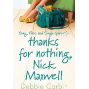 Thanks for Nothing, Nick Maxwell by Debbie Carbin