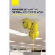 Authenticity and the Cultural Politics of Work by Peter Fleming
