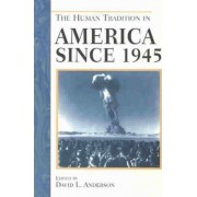 The Human Tradition in America Since 1945 by David L. Anderson
