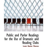 Public and Parlor Readings for the Use of Dramatic and Reading Clubs by Lewis Baxter Monroe
