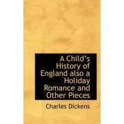 A Childs History of England Also a Holiday Romance and Other Pieces by Charles Dickens