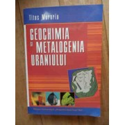 Geochimia Si Metalogenia Uraniului - Titus Murariu