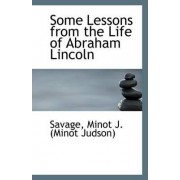 Some Lessons from the Life of Abraham Lincoln by Savage Minot J (Minot Judson)