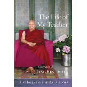 The Life of My Teacher: A Biography of Ling Rinpoche