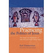Practicing the Politics of Jesus by Earl Zimmerman