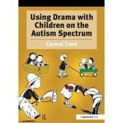 Using Drama with Children on the Autism Spectrum by Carmel Conn