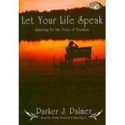 Let Your Life Speak by Parker J Palmer
