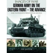 German Army on the Eastern Front - The Advance by Ian Baxter