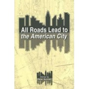 All Roads Lead to the American City by Peter Swirski