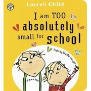 I Am Too Absolutely Small for School by Lauren Child