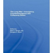 The Long War - Insurgency, Counterinsurgency and Collapsing States by Mark T. Berger