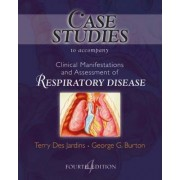 Case Studies to Accompany Clinical Manifestation and Assessment of Respiratory Disease: Case Studies by Terry Des Jardins