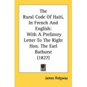 The Rural Code of Haiti, in French and English by Ridgway James Ridgway