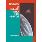 Preservation of Near-earth Space for Future Generations by John A. Simpson