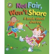 Not Fair, Won't Share - A Book About Sharing by Sue Graves
