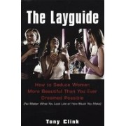 The Lay Guide: How to Seduce Women More Beautiful Than You Ever Dreamedpossible No Matter What You Look Like or How Much You Make