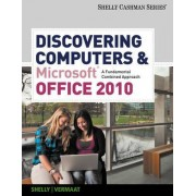 Discovering Computers and Microsoft Office 2010 by Gary B. Shelly