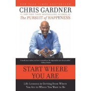 Start Where You are by Chris Gardner